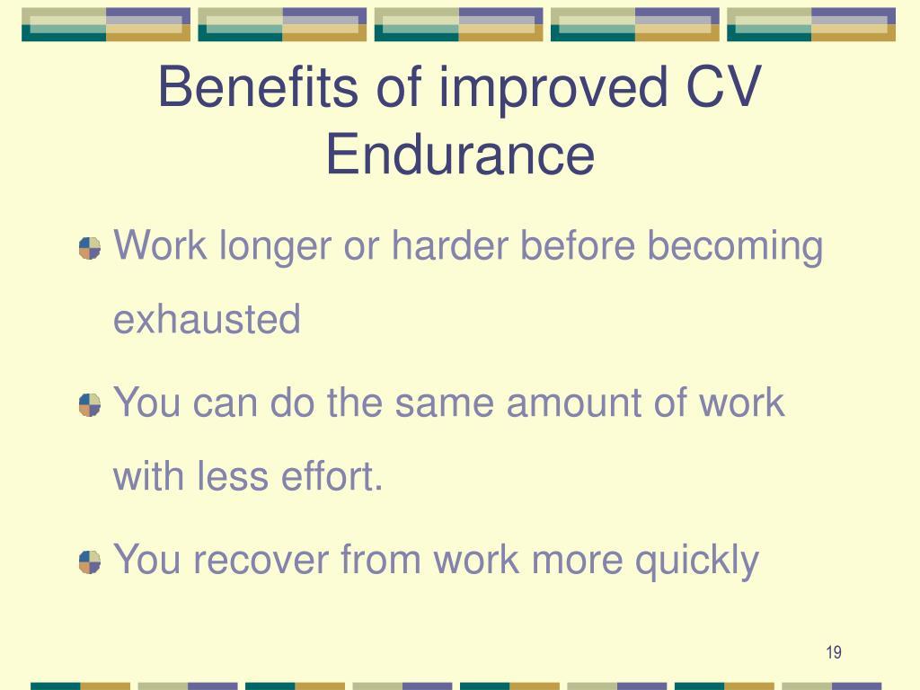 Benefits of improved CV Endurance
