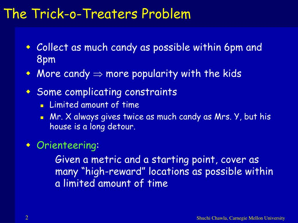 The Trick-o-Treaters Problem