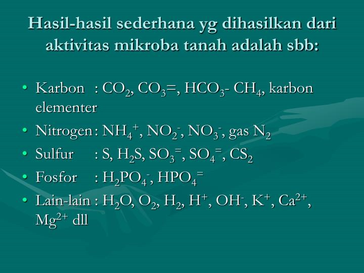 Hasil-hasil sederhana yg dihasilkan dari aktivitas mikroba tanah adalah sbb: