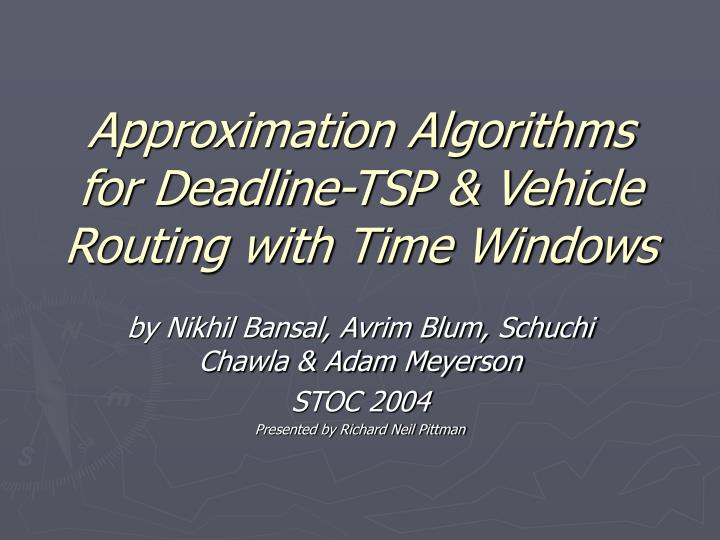 Approximation algorithms for deadline tsp vehicle routing with time windows