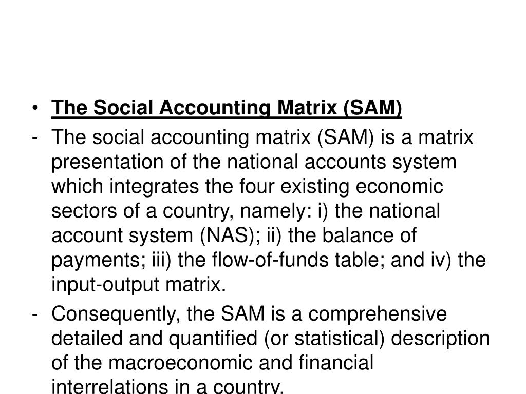 The Social Accounting Matrix (SAM)