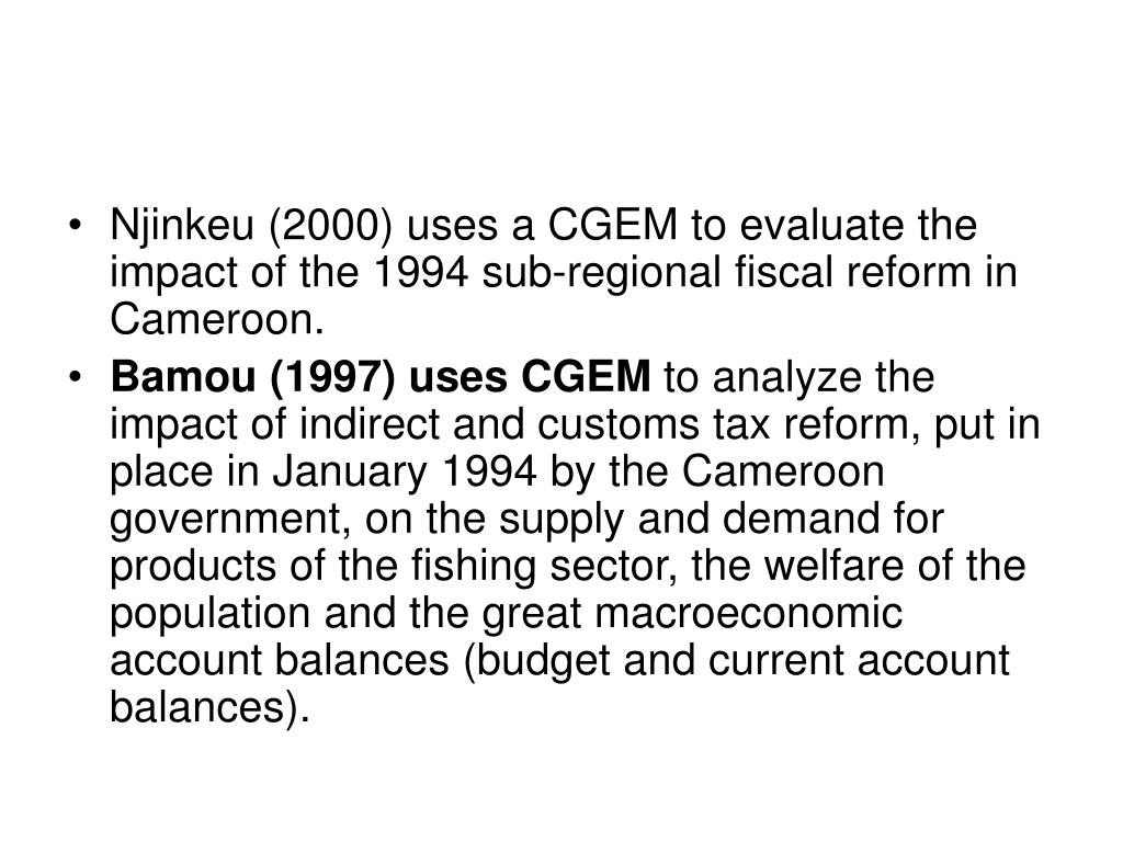 Njinkeu (2000) uses a CGEM to evaluate the impact of the 1994 sub-regional fiscal reform in Cameroon.