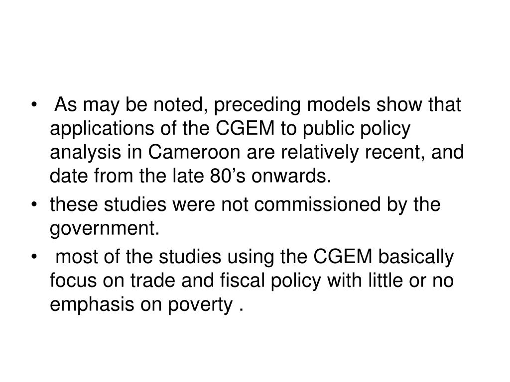 As may be noted, preceding models show that applications of the CGEM to public policy analysis in Cameroon are relatively recent, and date from the late 80's onwards.