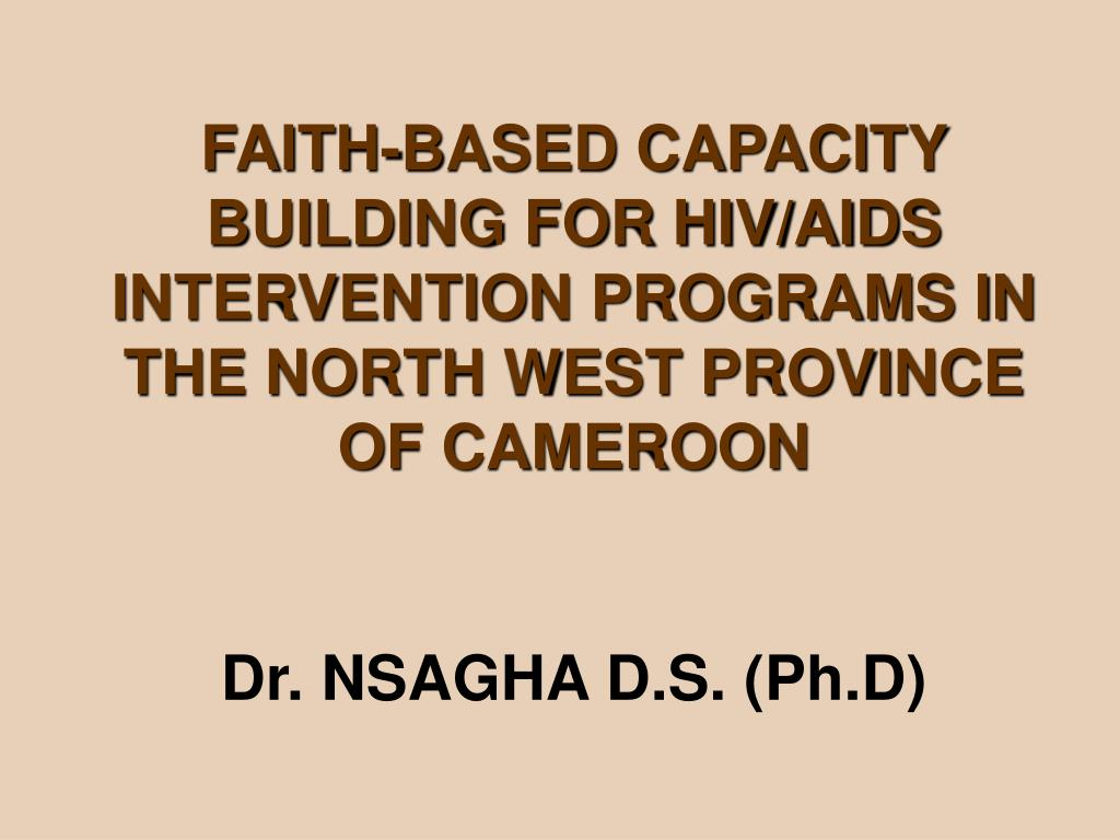 FAITH-BASED CAPACITY BUILDING FOR HIV/AIDS INTERVENTION PROGRAMS IN THE NORTH WEST PROVINCE OF CAMEROON