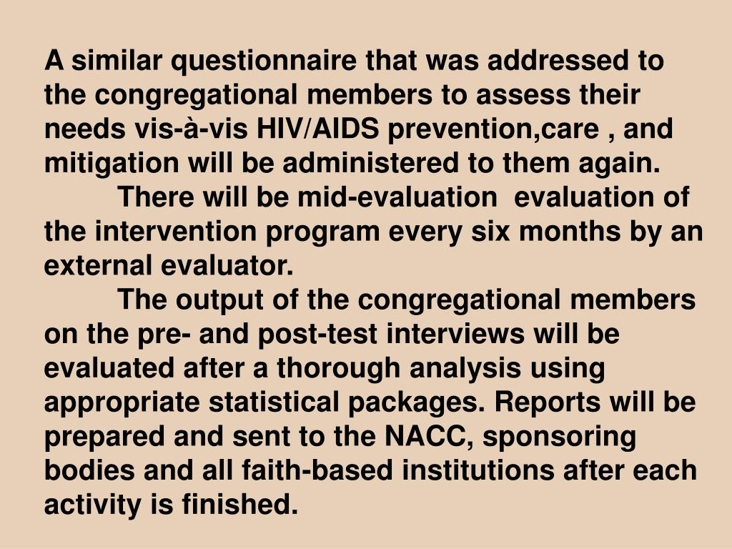 A similar questionnaire that was addressed to the congregational members to assess their needs vis-à-vis HIV/AIDS prevention,care , and mitigation will be administered to them again.