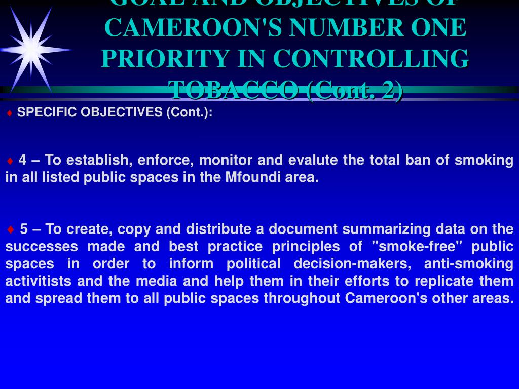 GOAL AND OBJECTIVES OF CAMEROON'S NUMBER ONE PRIORITY IN CONTROLLING TOBACCO (Cont. 2)
