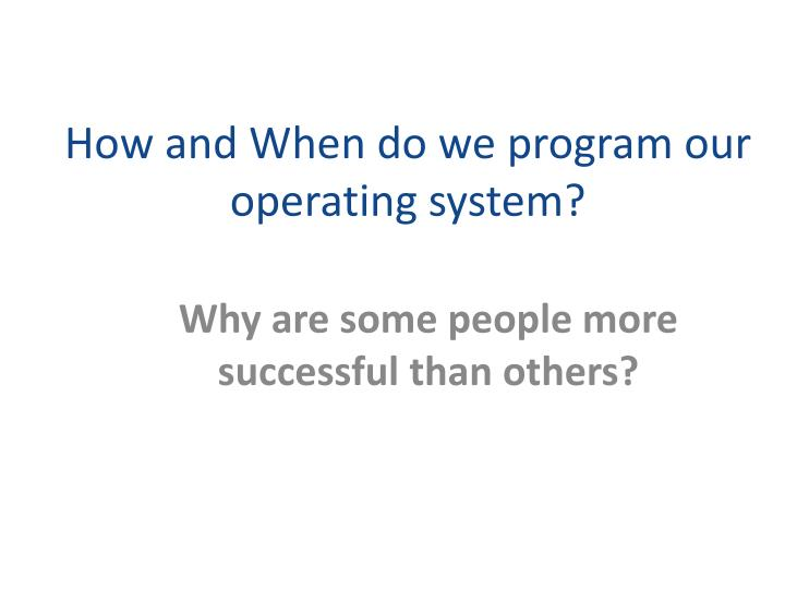 How and When do we program our operating system?