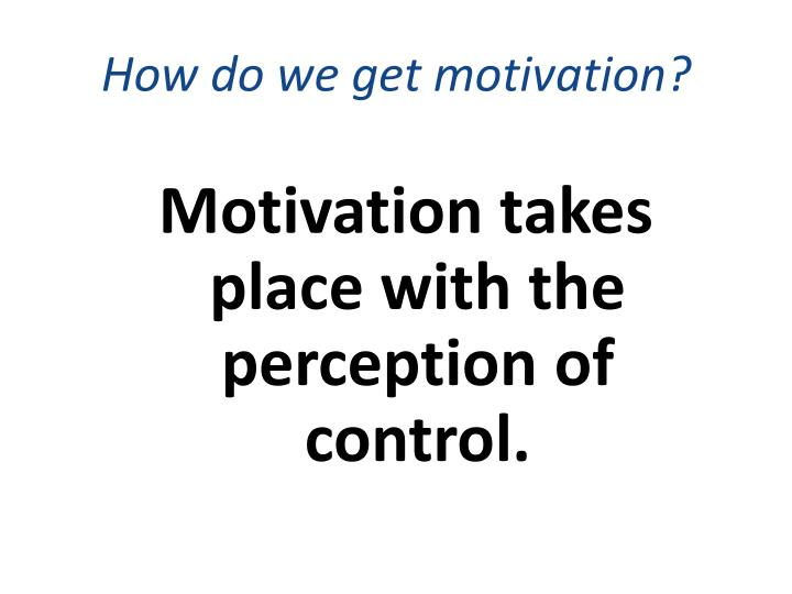 How do we get motivation?