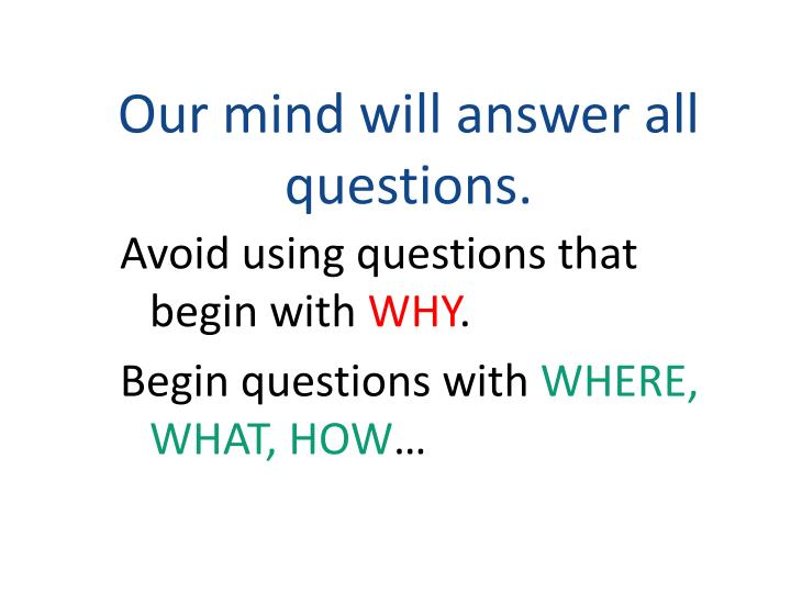 Our mind will answer all questions.