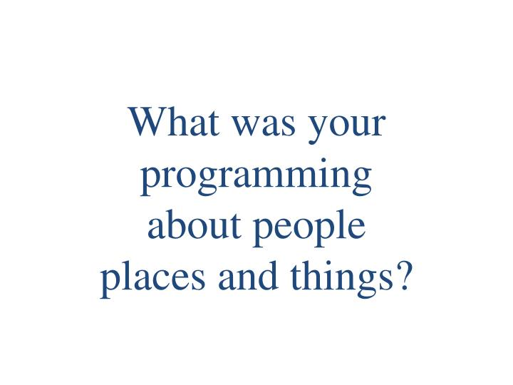 What was your programming about people places and things?
