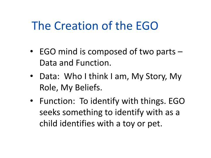 The Creation of the EGO