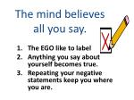 the mind believes all you say