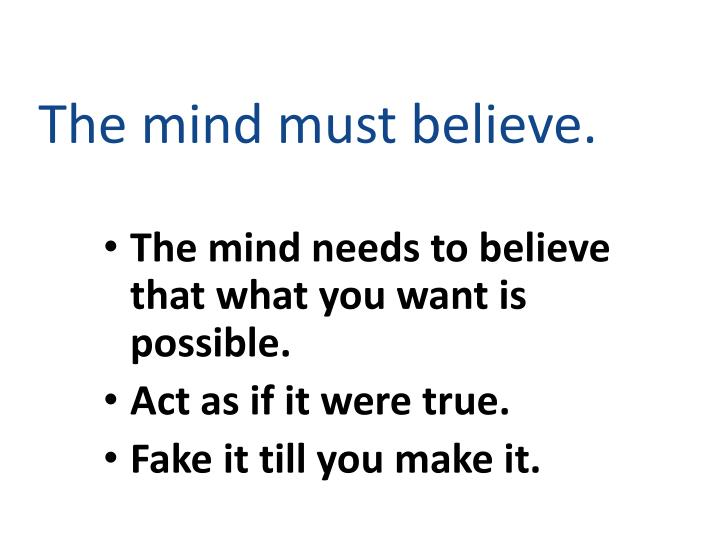 The mind must believe.