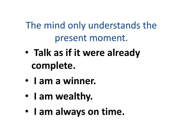 The mind only understands the present moment.