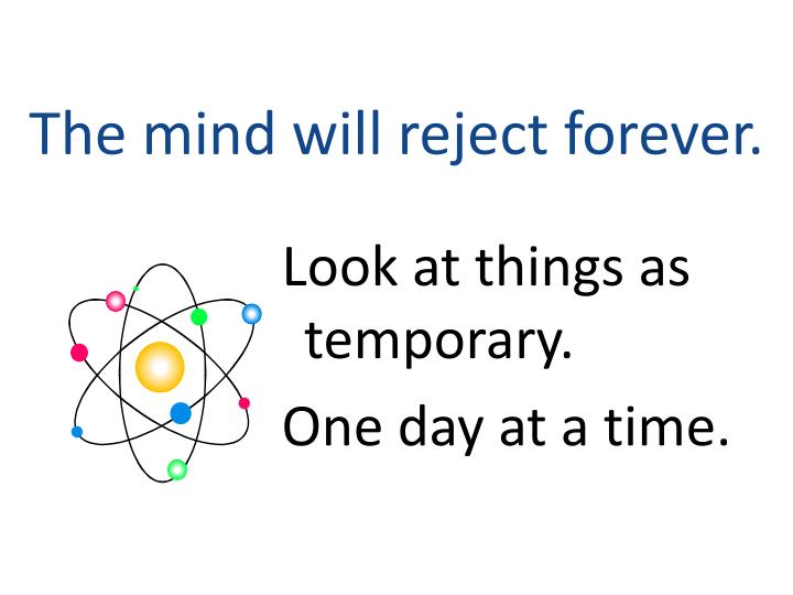 The mind will reject forever.