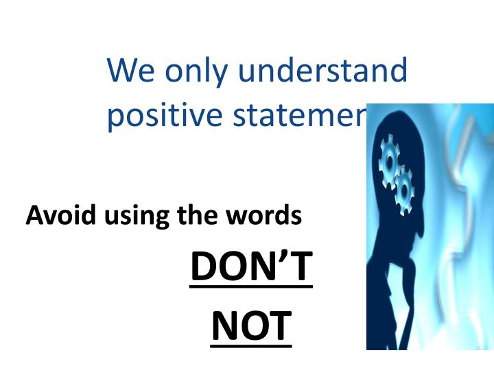 We only understand positive statements