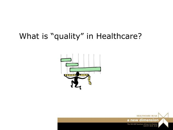 "What is ""quality"" in Healthcare?"