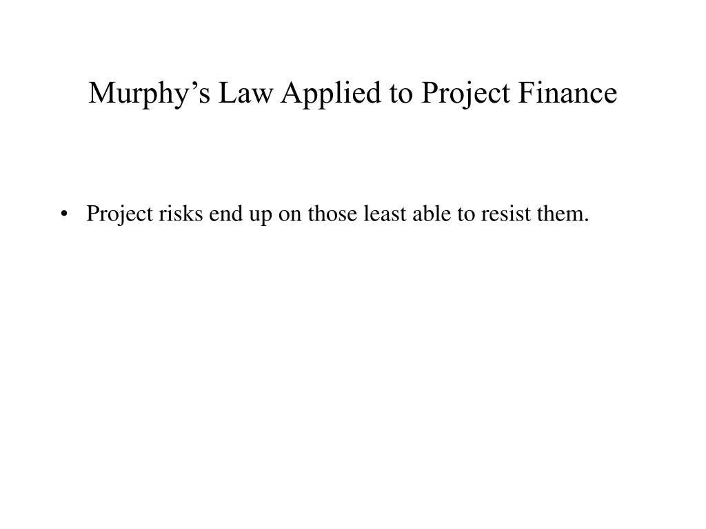 Murphy's Law Applied to Project Finance