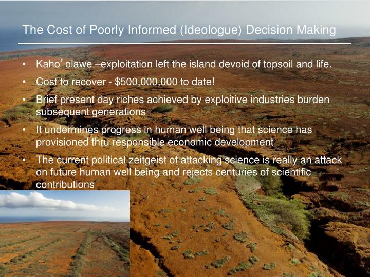 The Cost of Poorly Informed (Ideologue) Decision Making