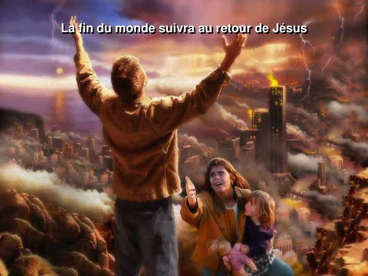 La fin du monde suivra au retour de Jésus