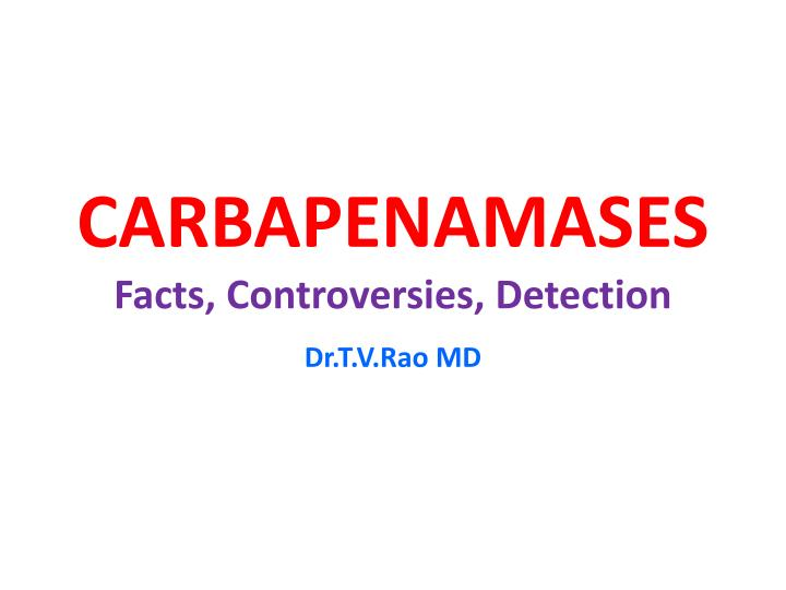 Carbapenamases facts controversies detection l.jpg