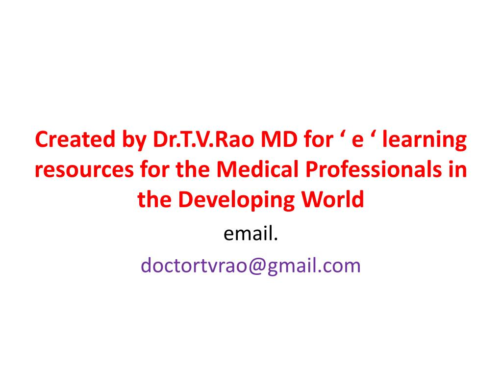 Created by Dr.T.V.Rao MD for ' e ' learning resources for the Medical Professionals in the Developing World