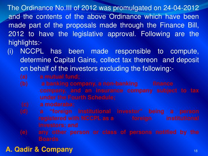 The Ordinance No.III of 2012 was promulgated on 24-04-2012 and the contents of the above Ordinance which have been made part of the proposals made through the Finance Bill, 2012 to have the legislative approval. Following are the highlights:-