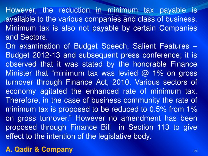 However, the reduction in minimum tax payable is available to the various companies and class of business. Minimum tax is also not payable by certain Companies and Sectors.