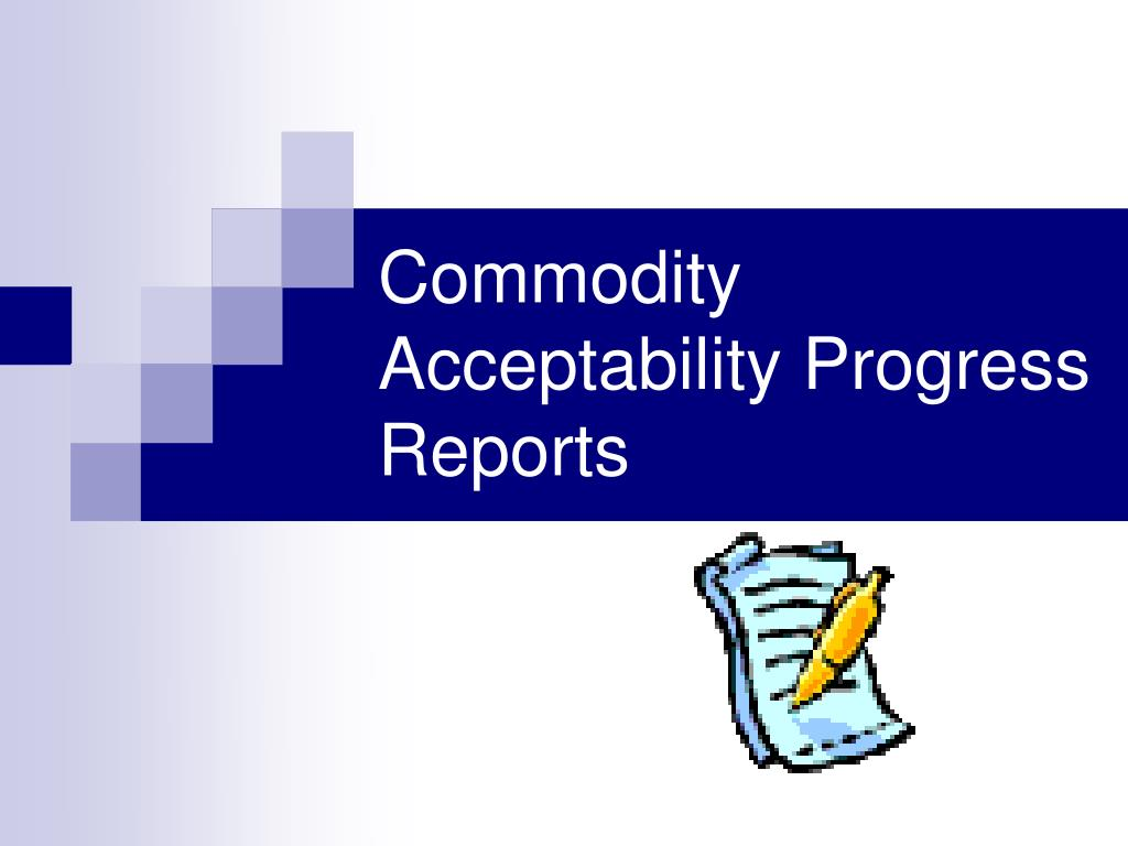 Commodity Acceptability Progress Reports