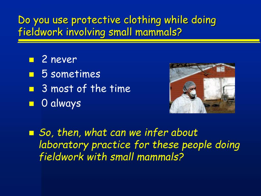 Do you use protective clothing while doing fieldwork involving small mammals?