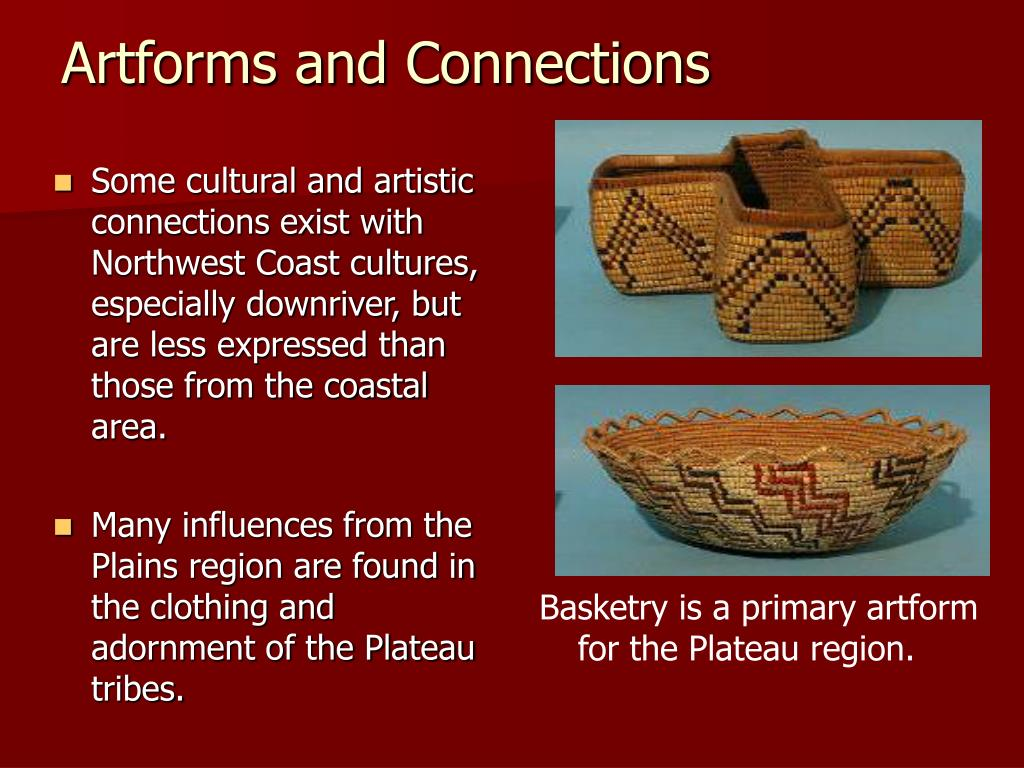 Some cultural and artistic connections exist with Northwest Coast cultures, especially downriver, but are less expressed than those from the coastal area.