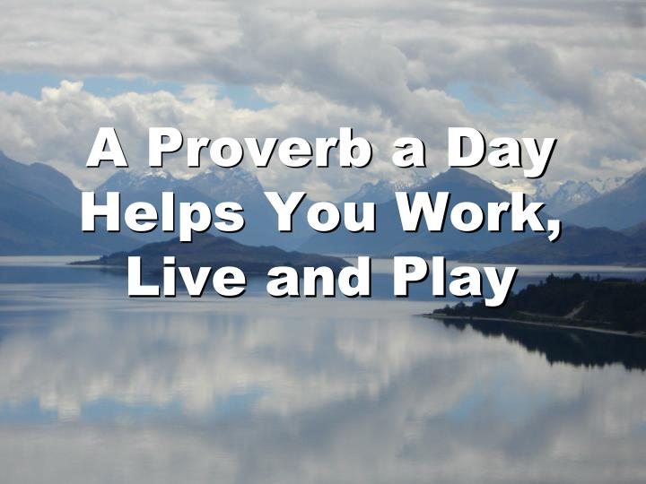 A proverb a day helps you work live and play