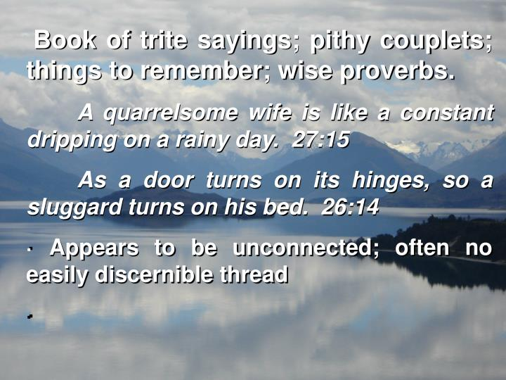 Book of trite sayings; pithy couplets; things to remember; wise proverbs.