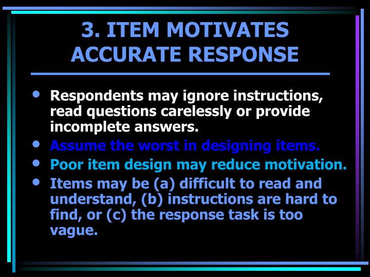 Respondents may ignore instructions, read questions carelessly or provide incomplete answers.
