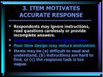 3 item motivates accurate response