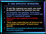 5 use specific wording