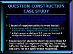 question construction case study