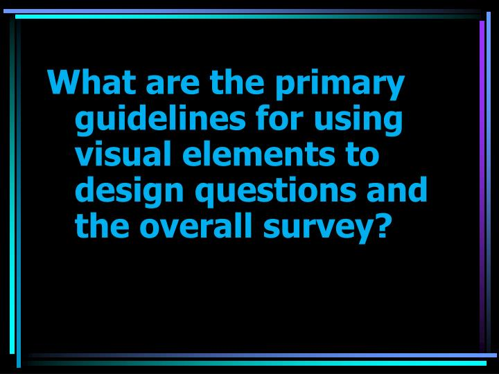 What are the primary guidelines for using visual elements to design questions and the overall survey?