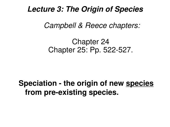 lecture 3 the origin of species campbell reece chapters chapter 24 chapter 25 pp 522 527