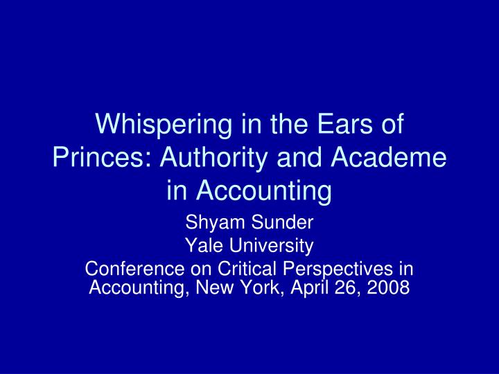 Whispering in the Ears of Princes: Authority and Academe in Accounting