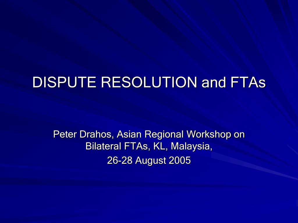 DISPUTE RESOLUTION and FTAs