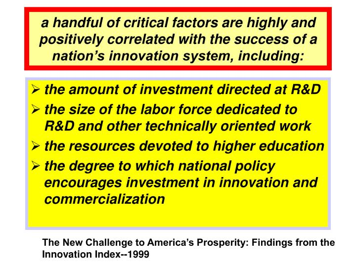 a handful of critical factors are highly and positively correlated with the success of a nation's innovation system, including: