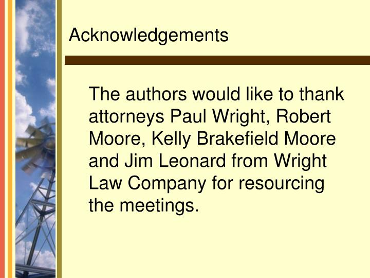 The authors would like to thank attorneys Paul Wright, Robert Moore, Kelly Brakefield Moore and Jim Leonard from Wright Law Company for resourcing the meetings.