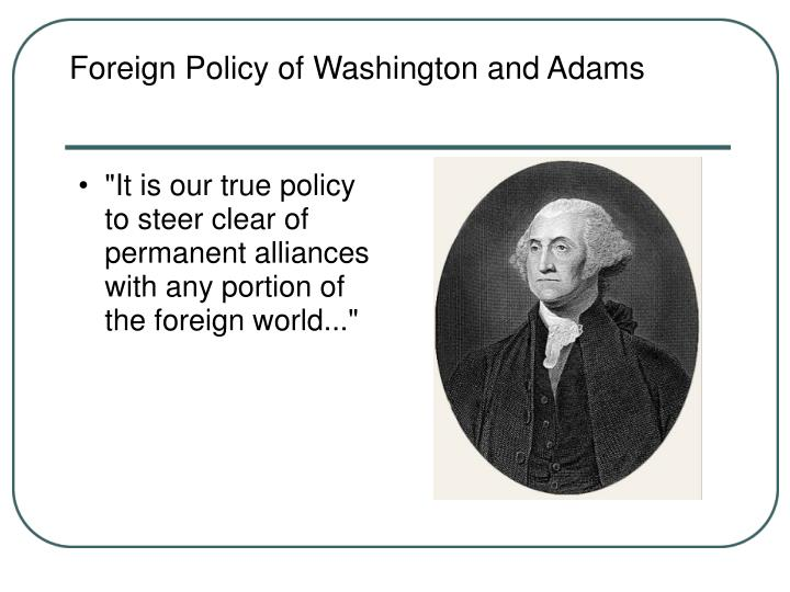 """It is our true policy to steer clear of permanent alliances with any portion of the foreign world..."""