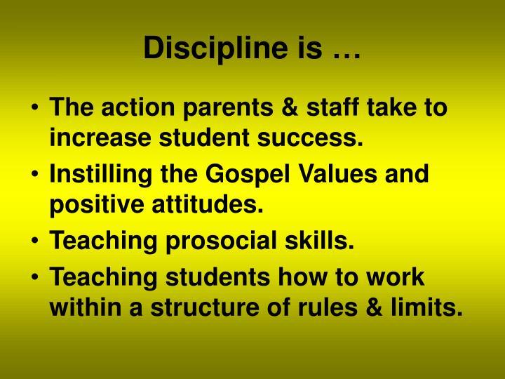 Discipline is …