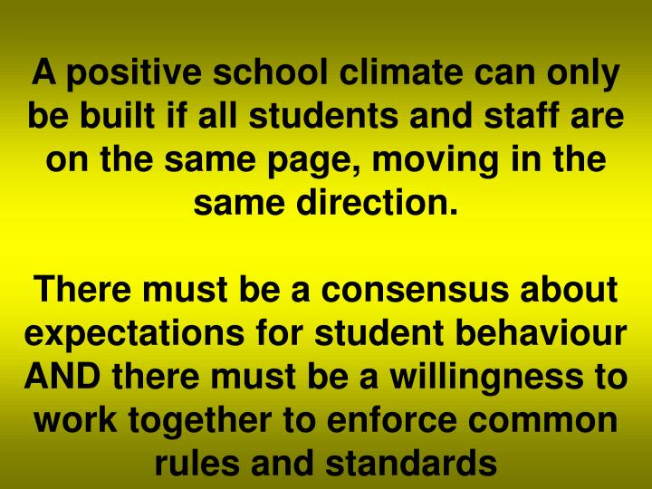A positive school climate can only be built if all students and staff are on the same page, moving i...