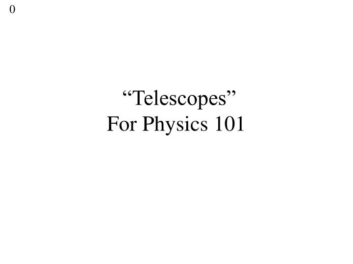 Telescopes for physics 101