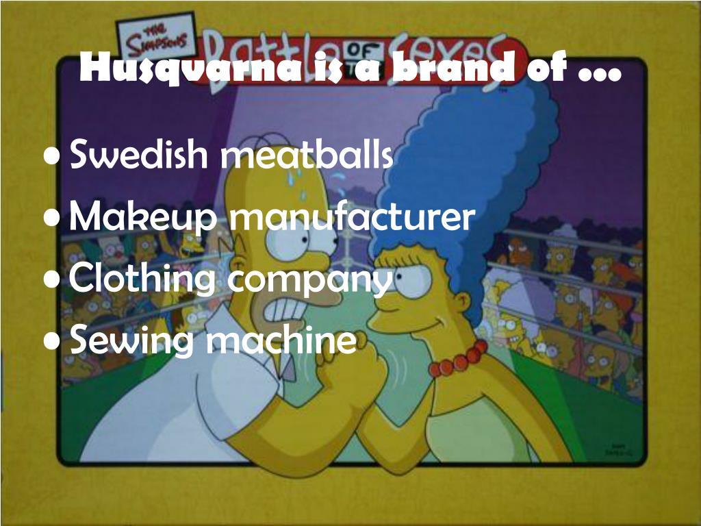 Husqvarna is a brand of ...