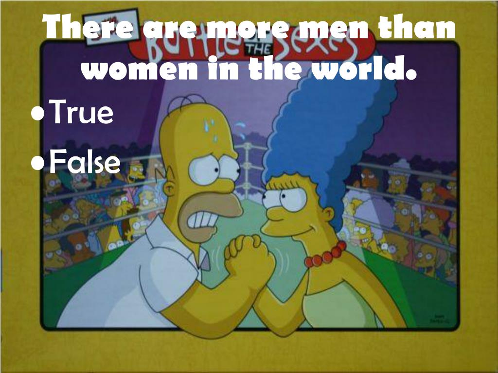 There are more men than women in the world.