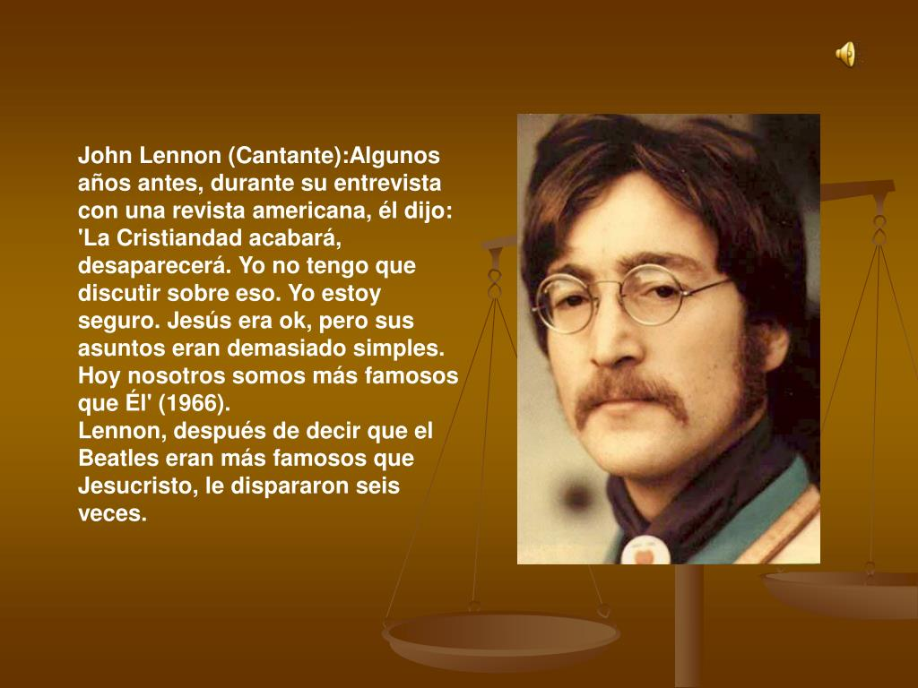 John Lennon (Cantante):Algunos años antes, durante su entrevista con una revista americana, él dijo: